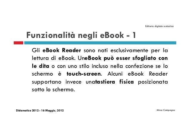 Editoria digitale scolastica       Funzionalità negli eBook - 1           Gli eBook Reader sono nati esclusivamente per la...