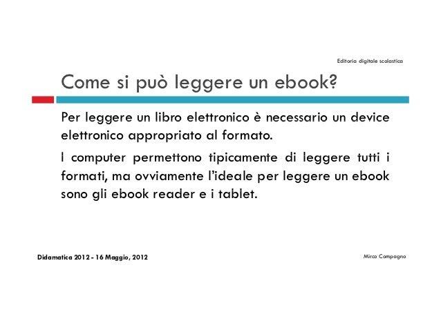 Editoria digitale scolastica       Come si può leggere un ebook?       Per leggere un libro elettronico è necessario un de...