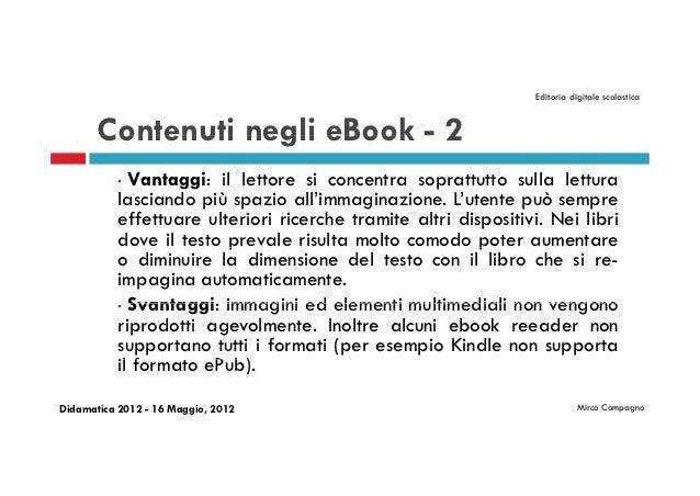Editoria digitale scolastica       Contenuti negli eBook - 2           • Vantaggi: il lettore si concentra soprattutto sul...