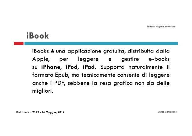 Editoria digitale scolastica       iBook           iBooks è una applicazione gratuita, distribuita dalla           Apple, ...