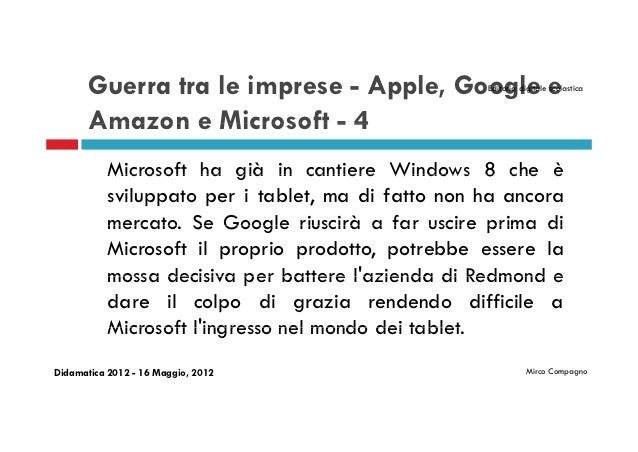 Guerra tra le imprese - Apple, Google e      Editoria digitale scolastica       Amazon e Microsoft - 4           Microsoft...