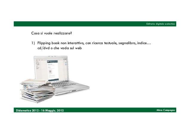 Editoria digitale scolastica          Cosa si vuole realizzare?          1) Flipping book non interattivo, con ricerca tes...
