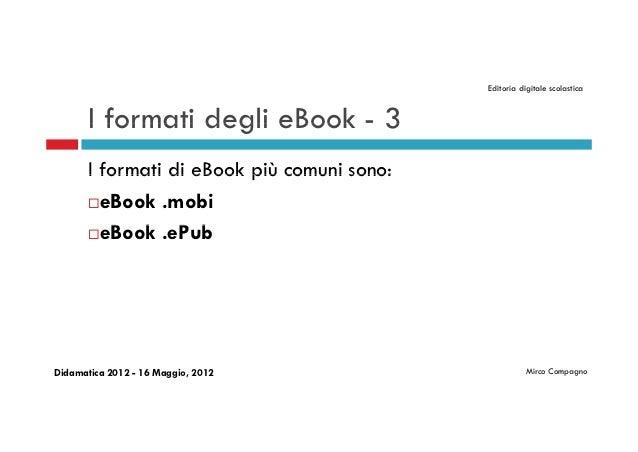 Editoria digitale scolastica       I formati degli eBook - 3       I formati di eBook più comuni sono:       eBook .mobi ...