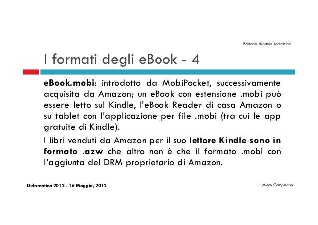 Editoria digitale scolastica       I formati degli eBook - 4       eBook.mobi: introdotto da MobiPocket, successivamente  ...
