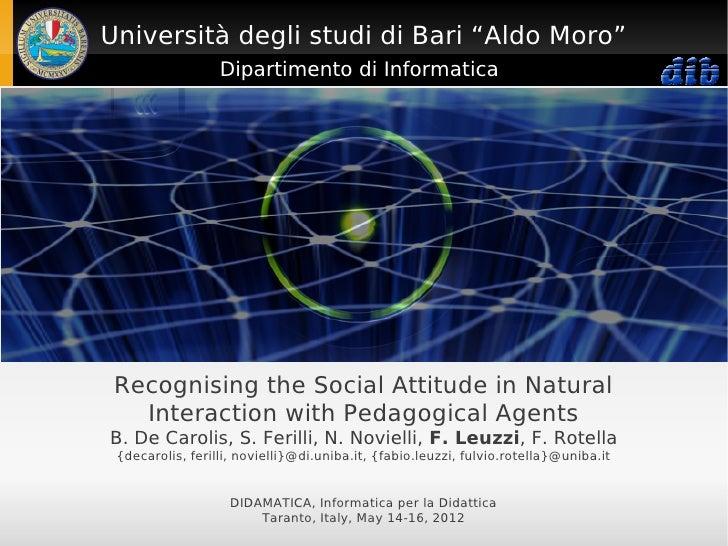"""Università degli studi di Bari """"Aldo Moro""""                  Dipartimento di Informatica Recognising the Social Attitude in..."""