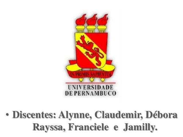 • Discentes: Alynne, Claudemir, Débora Rayssa, Franciele e Jamilly.