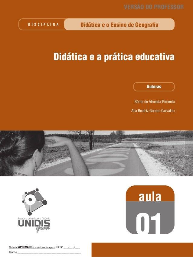 VERSÃO DO PROFESSOR Didática e o Ensino de Geografia  D I S C I P L I N A  Didática e a prática educativa Autoras Sônia de...