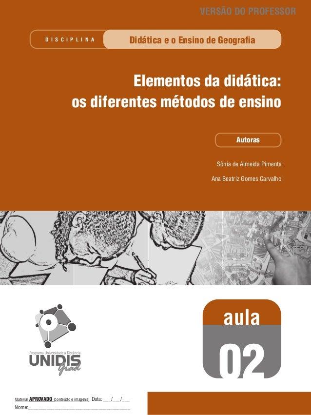 VERSÃO DO PROFESSOR D I S C I P L I N A  Didática e o Ensino de Geografia  Elementos da didática: os diferentes métodos de...
