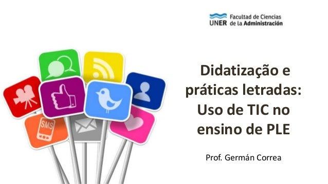 Didatização e práticas letradas: Uso de TIC no ensino de PLE Prof. Germán Correa