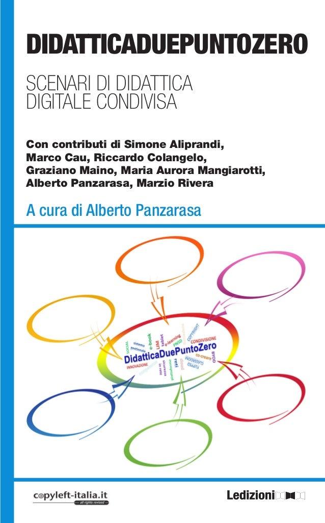 DIDATTICADUEPUNTOZERO SCENARI DI DIDATTICA DIGITALE CONDIVISA Con contributi di Simone Aliprandi, Marco Cau, Riccardo Cola...