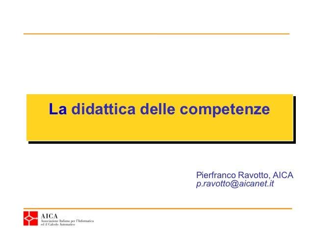 La didattica delle competenzeLa didattica delle competenze                   Pierfranco Ravotto, AICA                   p....