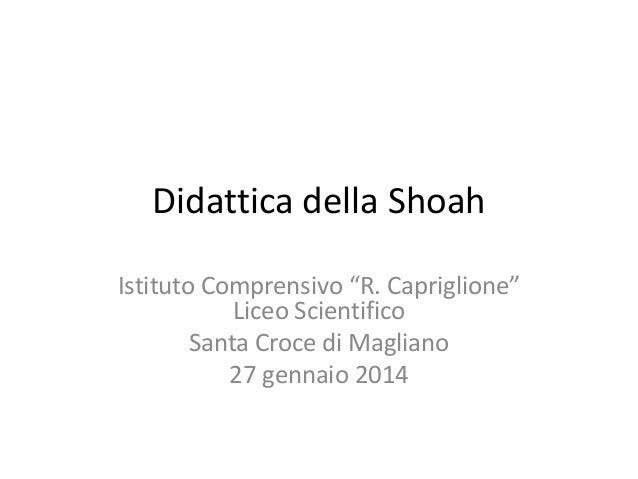 """Didattica della Shoah Istituto Comprensivo """"R. Capriglione"""" Liceo Scientifico Santa Croce di Magliano 27 gennaio 2014"""