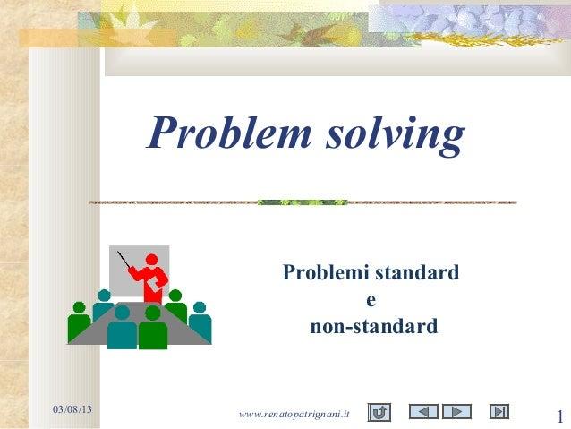 03/08/13 www.renatopatrignani.it 1 Problem solving Problemi standard e non-standard