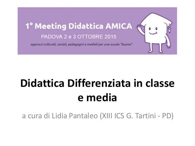 Didattica Differenziata in classe e media a cura di Lidia Pantaleo (XIII ICS G. Tartini - PD)