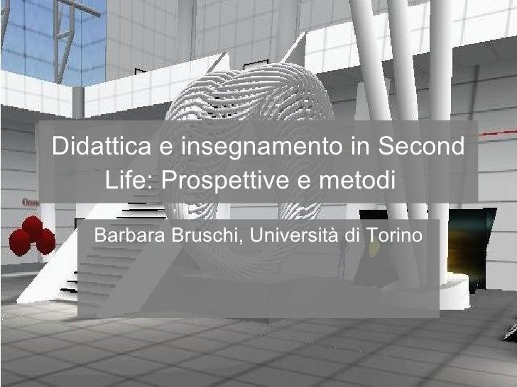 Didattica e insegnamento in Second Life: Prospettive e metodi   Barbara Bruschi, Università di Torino