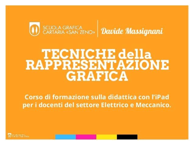 TECNICHE della Davide Massignani Corso di formazione sulla didattica con l'iPad per i docenti del settore Elettrico e Mecc...
