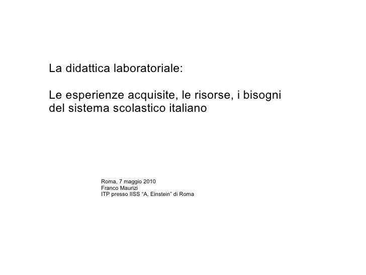 La didattica laboratoriale: Le esperienze acquisite, le risorse, i bisogni del sistema scolastico italiano  Roma, 7 maggio...