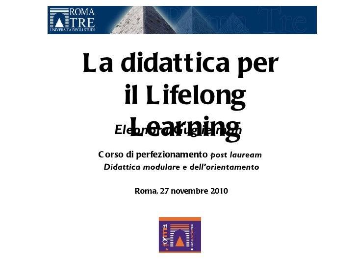 Corso di perfezionamento  post lauream   Didattica modulare e dell'orientamento Roma, 27 novembre 2010 La didattica per  i...