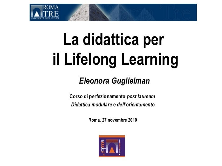 La didattica peril Lifelong Learning      Eleonora Guglielman  Corso di perfezionamento post lauream  Didattica modulare e...
