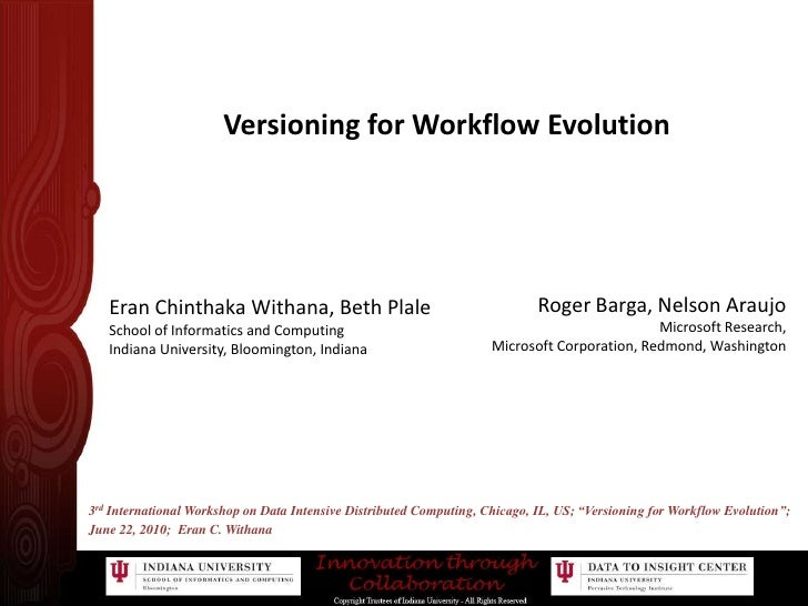 Versioning for Workflow Evolution<br />Roger Barga, Nelson Araujo<br />Microsoft Research,<br />Microsoft Corporation, Red...