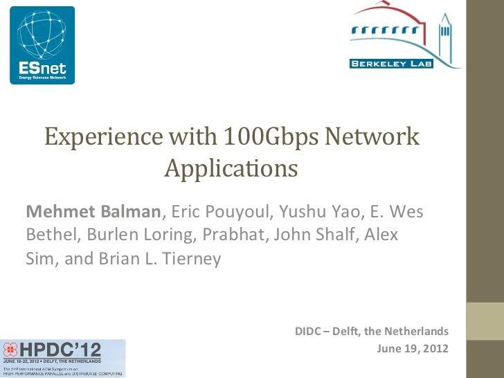 Experience with 100Gbps Network               Applications Mehmet Balman, Eric Pouyoul, Yushu Yao,...