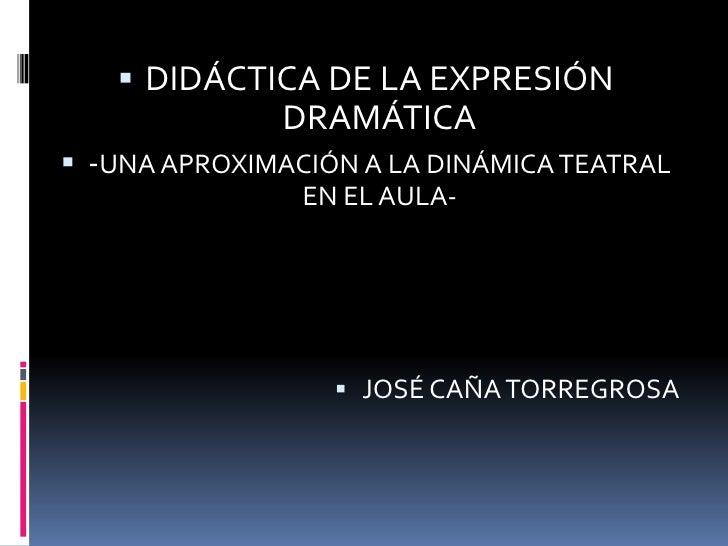  DIDÁCTICA DE LA EXPRESIÓN              DRAMÁTICA -UNA APROXIMACIÓN A LA DINÁMICA TEATRAL                EN EL AULA-    ...
