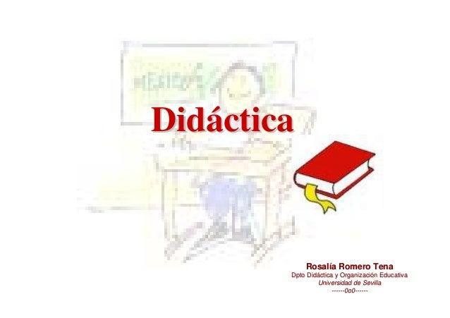 DidácticaDidáctica Rosalía Romero TenaRosalía Romero Tena Dpto Didáctica y Organización EducativaDpto Didáctica y Organiza...