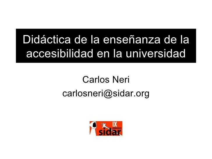 Didáctica de la enseñanza de la accesibilidad en la universidad Carlos Neri [email_address]