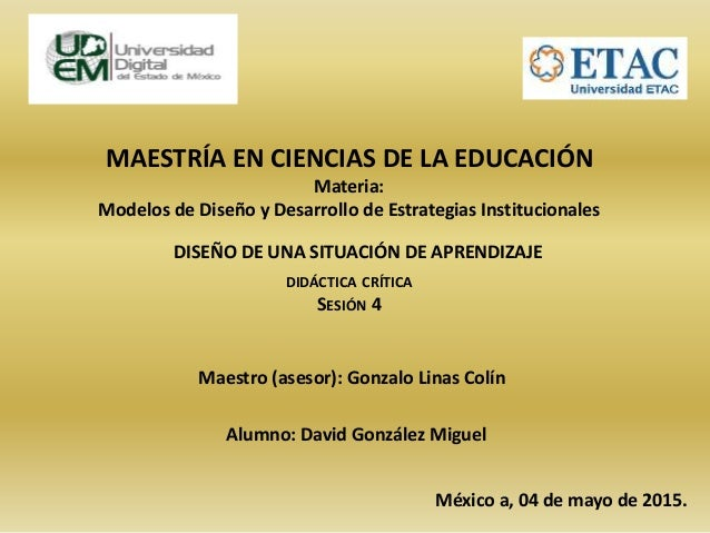 MAESTRÍA EN CIENCIAS DE LA EDUCACIÓN Materia: Modelos de Diseño y Desarrollo de Estrategias Institucionales DISEÑO DE UNA ...