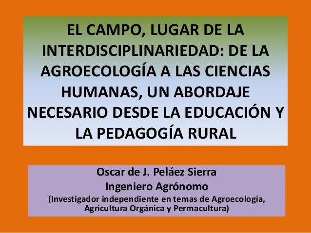 EL CAMPO, LUGAR DE LA INTERDISCIPLINARIEDAD: DE LA AGROECOLOGÍA A LAS CIENCIAS    HUMANAS, UN ABORDAJENECESARIO DESDE LA E...