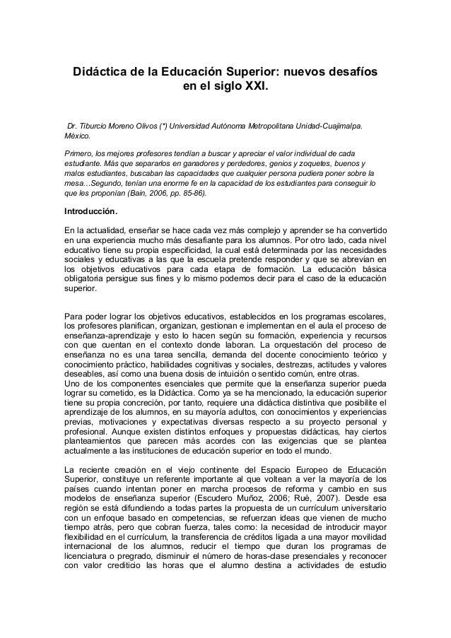 Didáctica de la Educación Superior: nuevos desafíos en el siglo XXI. Dr. Tiburcio Moreno Olivos (*) Universidad Autónoma M...