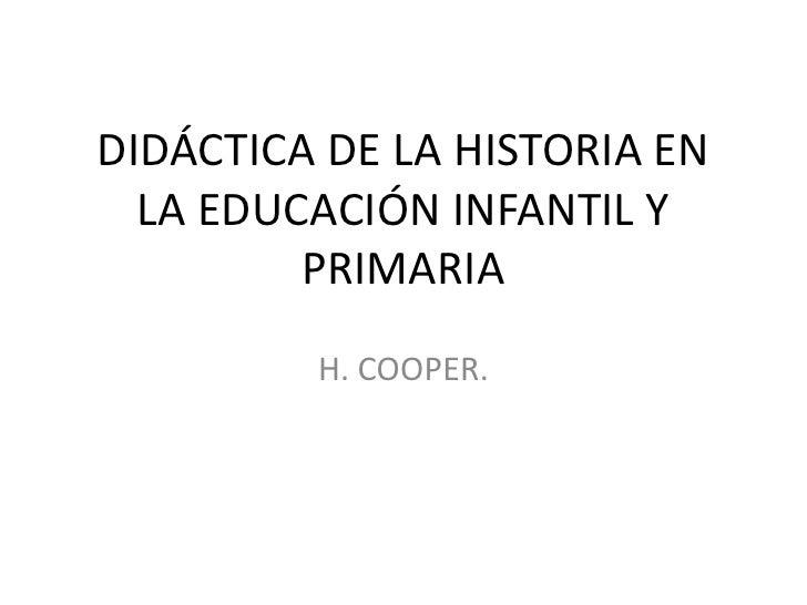 DIDÁCTICA DE LA HISTORIA EN  LA EDUCACIÓN INFANTIL Y         PRIMARIA         H. COOPER.