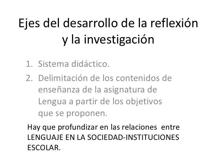 Ejes del desarrollo de la reflexión         y la investigación 1. Sistema didáctico. 2. Delimitación de los contenidos de ...