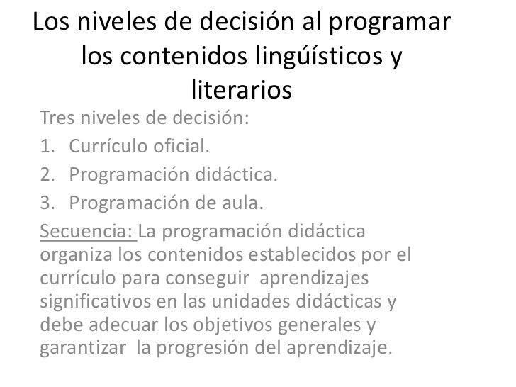 Los niveles de decisión al programar    los contenidos lingúísticos y              literariosTres niveles de decisión:1. C...