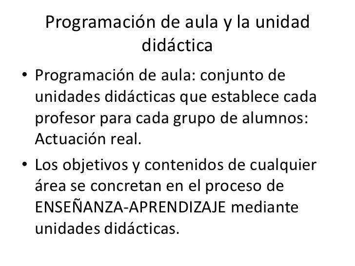 Programación de aula y la unidad              didáctica• Programación de aula: conjunto de  unidades didácticas que establ...