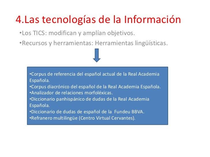 4.Las tecnologías de la Información•Los TICS: modifican y amplían objetivos.•Recursos y herramientas: Herramientas lingüís...