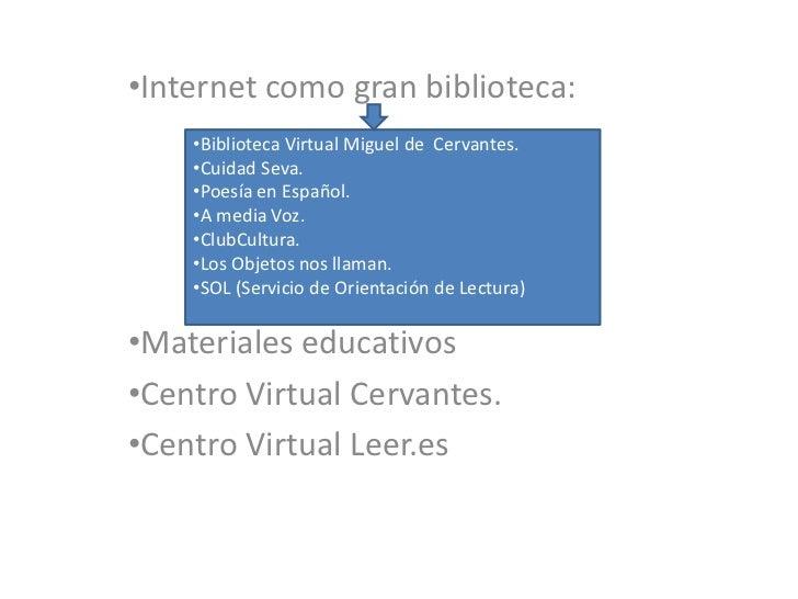 •Internet como gran biblioteca:    •Biblioteca Virtual Miguel de Cervantes.    •Cuidad Seva.    •Poesía en Español.    •A ...