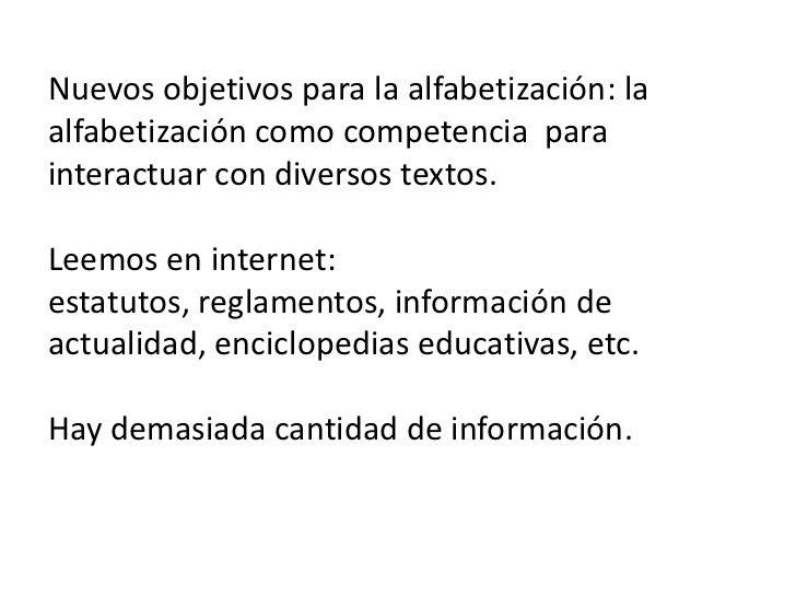 Nuevos objetivos para la alfabetización: laalfabetización como competencia parainteractuar con diversos textos.Leemos en i...