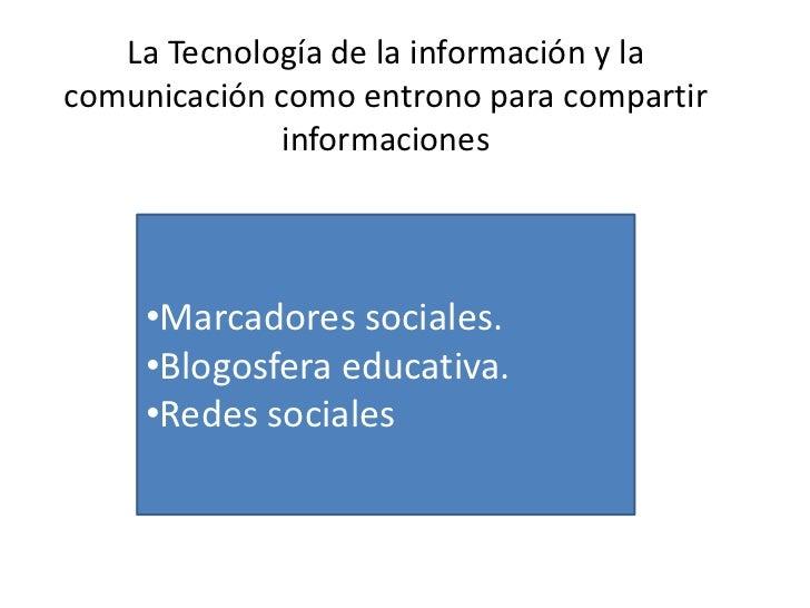 La Tecnología de la información y lacomunicación como entrono para compartir              informaciones     •Marcadores so...