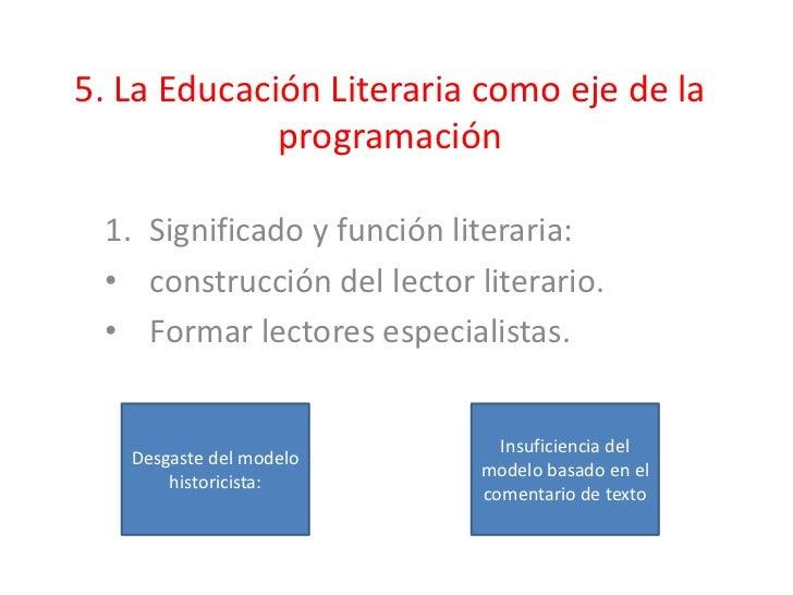 5. La Educación Literaria como eje de la             programación 1. Significado y función literaria: • construcción del l...