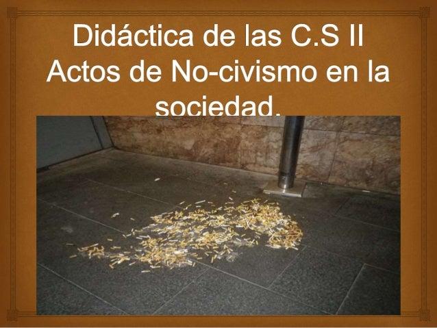   Cuando hablamos de «civismo», nos estamos refiriendo en el Latín, al «civitas», ósea, el que ha nacido y habita en la ...