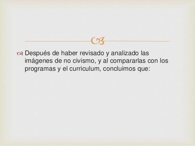   • No existe un enfoque que pueda ejercitar la internalización de lo que es la educación cívica, aun teniendo en cuenta...