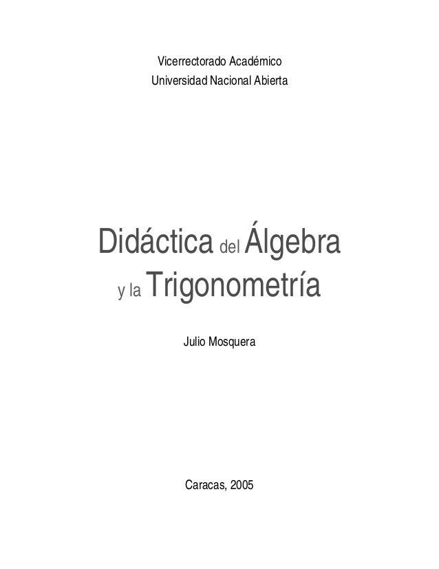 Vicerrectorado Académico Universidad Nacional Abierta Didáctica del Álgebra y la Trigonometría Julio Mosquera Caracas, 2005