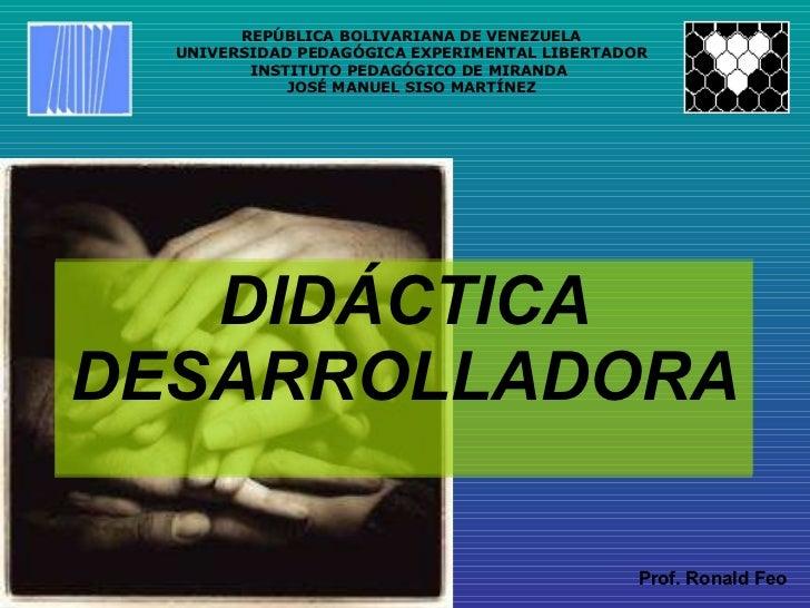 DIDÁCTICA DESARROLLADORA REPÚBLICA BOLIVARIANA DE VENEZUELA UNIVERSIDAD PEDAGÓGICA EXPERIMENTAL LIBERTADOR INSTITUTO PEDAG...