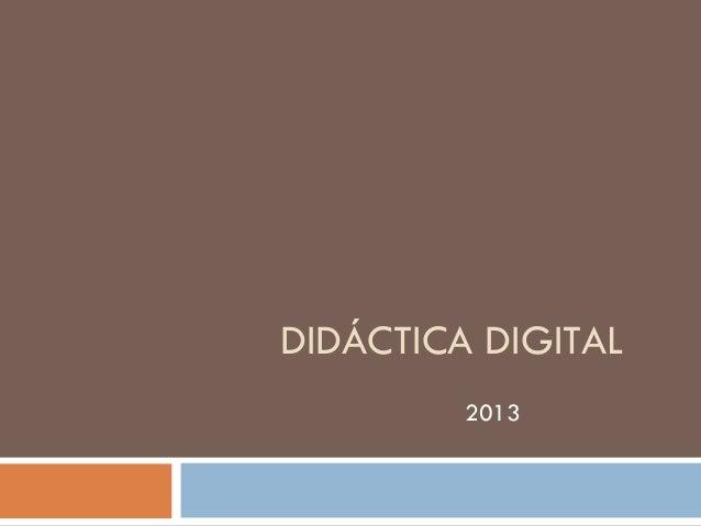 DIDÁCTICA DIGITAL         2013