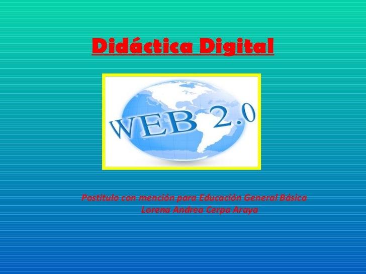 Didáctica Digital Postitulo con mención para Educación General Básica Lorena Andrea Cerpa Araya