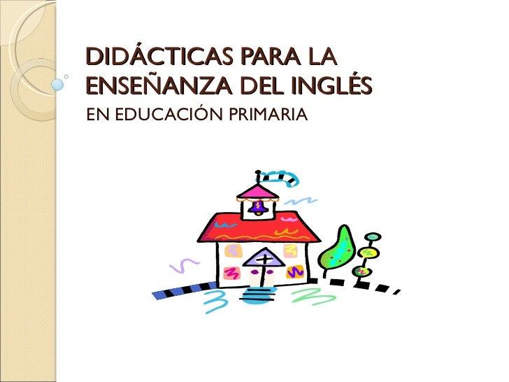 DIDÁCTICAS PARA LA ENSEÑANZA DEL INGLÉS EN EDUCACIÓN PRIMARIA
