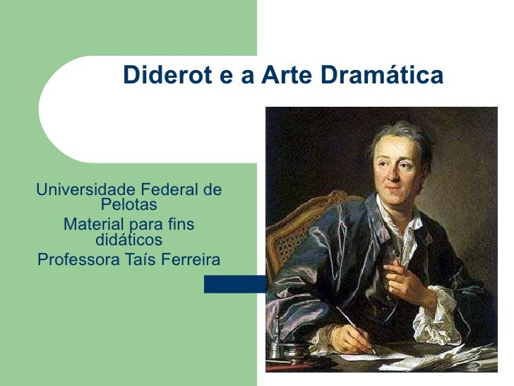 Diderot e a Arte Dramática  Universidade Federal de Pelotas Material para fins didáticos Professora Taís Ferreira