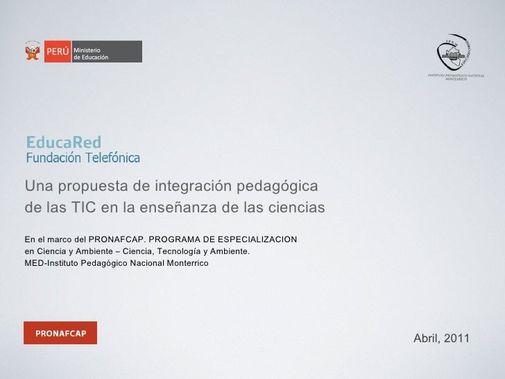 <ul><li>Una propuesta de integración pedagógica  </li></ul><ul><li>de las TIC en la enseñanza de las ciencias </li></ul><u...