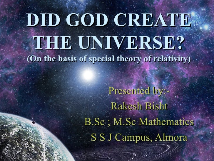 DID GOD CREATETHE UNIVERSE?(On the basis of special theory of relativity)                     Presented by:-              ...